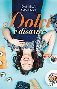 Book Cover: Dolci e disastri di Daniela Saviozzi - SEGNALAZIONE