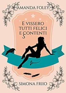Book Cover: E vissero felici e scontenti di Amanda Foley e Simona Friio - RECENSIONE