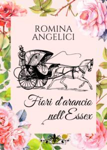 Book Cover: Fiori d'arancio nell'Essex di Romina Angelici - SEGNALAZIONE