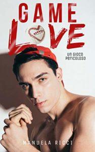 Book Cover: Game Love: Un gioco pericoloso di Manuela Ricci - SEGNALAZIONE