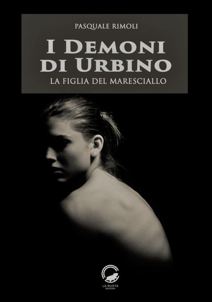 """Book Cover: I demoni di Urbino """"La figlia del maresciallo"""", """"La moglie del capitano"""" di Pasquale Rimoli - SEGNALAZIONE"""