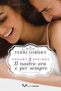 Book Cover: Il nostro ora e per sempre di Terri Osburn - SEGNALAZIONE