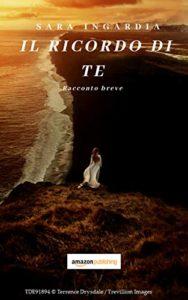 Book Cover: Il ricordo di te: Racconto breve di Sara Ingardia - RECENSIONE