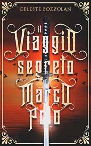Book Cover: Il Viaggio Segreto di Marco Polo di Celeste Bozzolan - RECENSIONE