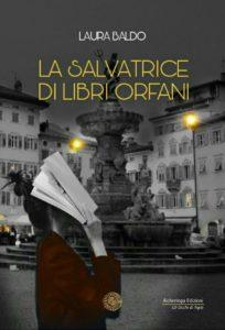 Book Cover: La salvatrice di libri orfani di Laura Baldo - SEGNALAZIONE