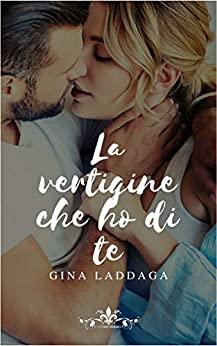 Book Cover: La vertigine che ho di te di Gina Laddaga - SEGNALAZIONE