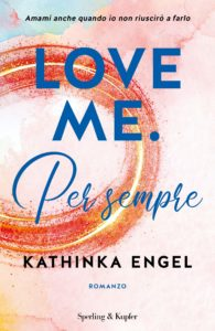Book Cover: Love me. Per sempre di Kathinka Engel - SEGNALAZIONE