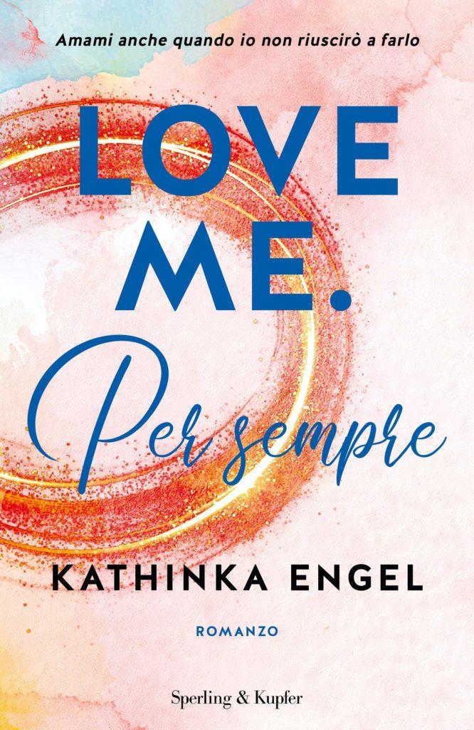Book Cover: Love me. Per sempre di Kathinka Engel - SEGNALAZIONE