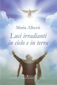 Book Cover: Luci irradianti in cielo e in terra di Maria Alberti - SEGNALAZIONE