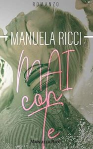 Book Cover: Mai con te di Manuela Ricci - RECENSIONE