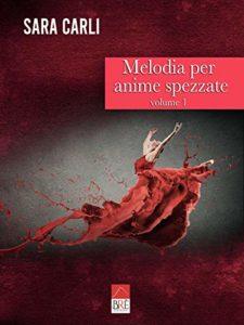 Book Cover: Melodia per anime spezzate: Volume I  di Sara Carli - SEGNALAZIONE