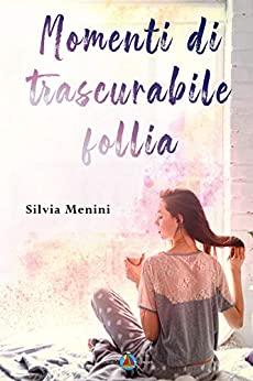 Book Cover: Momenti di trascurabile follia di Silvia Menini - SEGNALAZIONE