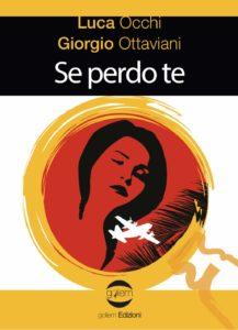 Book Cover: Se perdo te di Luca Occhi e Giorgio Ottaviani - SEGNALAZIONE