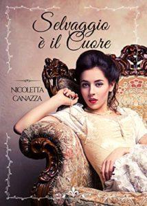 Book Cover: Selvaggio è il cuore di Nicoletta Canazza - SEGNALAZIONE