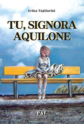 Book Cover: Tu, signora aquilone di Erika Tagliarini - SEGNALAZIONE