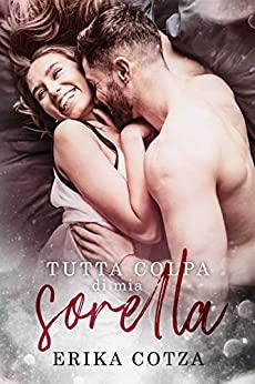 Book Cover: Tutta colpa di mia sorella di Erika Cotza - SEGNALAZIONE