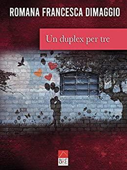 Book Cover: Un Duplex per Tre di Romana Francesca Dimaggio - RECENSIONE