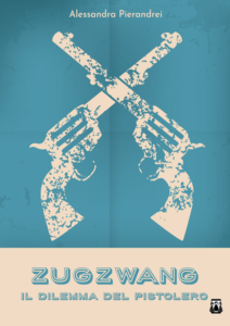 """Book Cover: """"Zugzwang - Il dilemma del pistolero"""" di Alessandra Pierandrei - SEGNALAZIONE"""