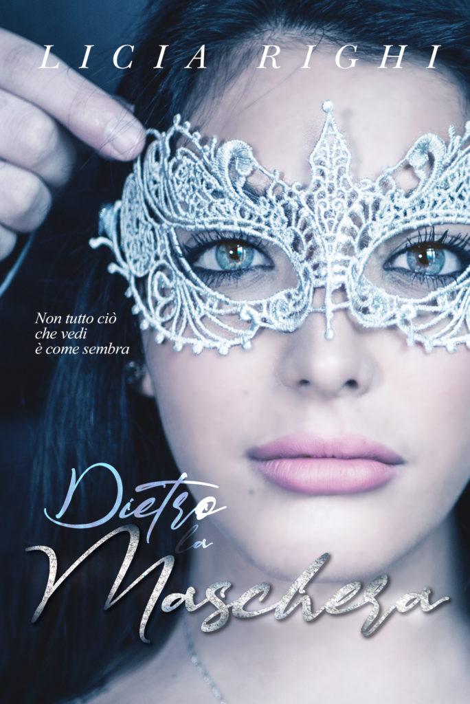 Book Cover: Dietro la maschera. Non tutto ciò che vedi è come sembra di Licia Righi - COVER REVEAL