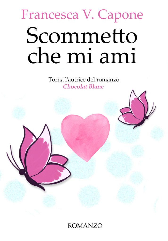 Book Cover: Scommetto che mi ami di Francesca V. Capone - COVER REVEAL