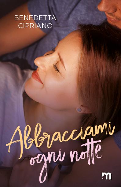 Book Cover: Abbracciami ogni notte di Benedetta Cipriano - SEGNALAZIONE