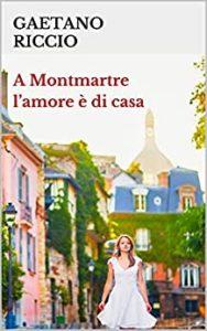 Book Cover: A Montmartre l'amore è di casa di Gaetano Riccio - SEGNALAZIONE
