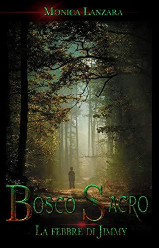Book Cover: Bosco Sacro: La febbre di Jimmy di Monica Lanzara - SEGNALAZIONE