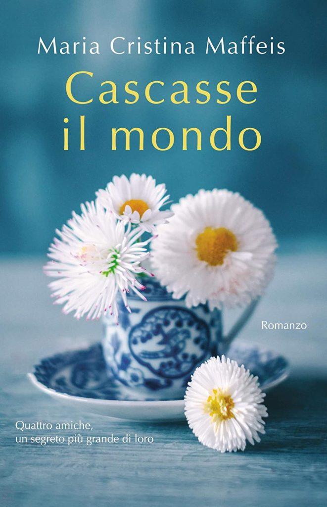 Book Cover: Cascasse il mondo di Maria Cristina Maffeis - SEGNALAZIONE