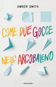 Book Cover: Come due gocce nell'arcobaleno di Amber Smith - SEGNALAZIONE
