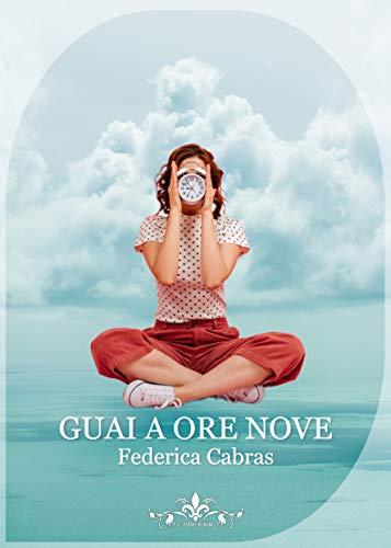 Book Cover: Guai a ore nove di Federica Cabras - SEGNALAZIONE
