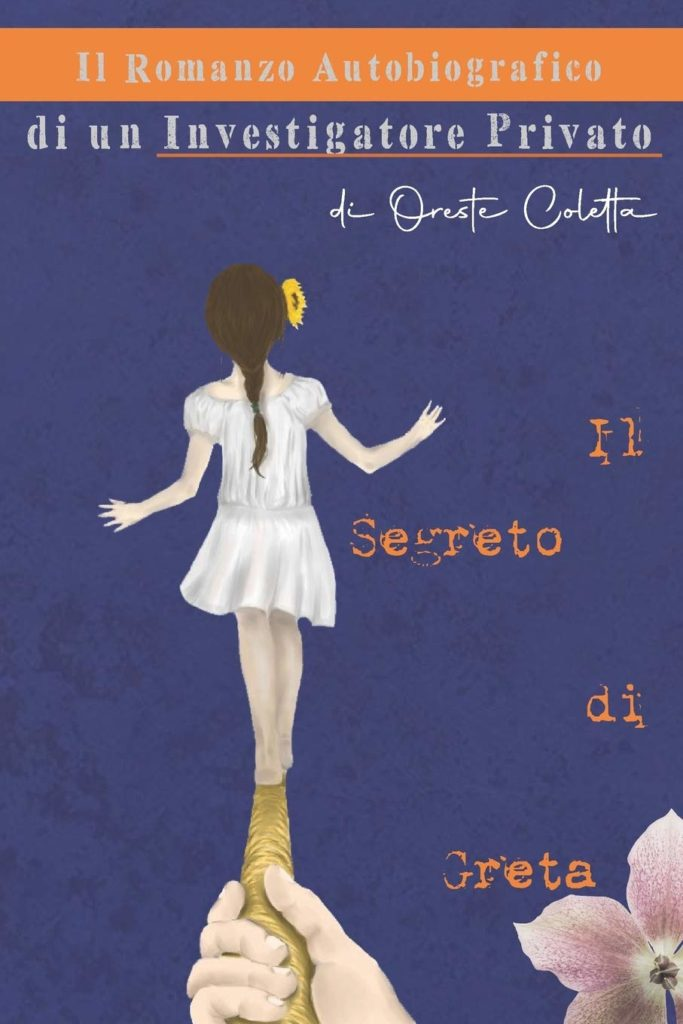 Book Cover: Il Segreto di Greta: Il Romanzo Autobiografico di un Investigatore Privato di Oreste Coletta - SEGNALAZIONE