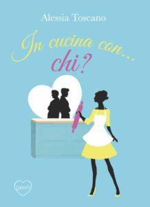 Book Cover: In cucina con chi? di Alessia Toscano - SEGNALAZIONE