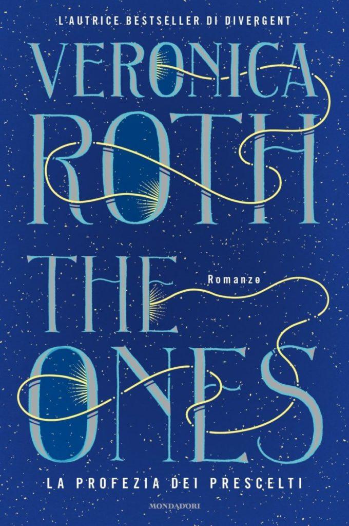 Book Cover: The Ones. La profezia dei prescelti di Veronica Roth - SEGNALAZIONE