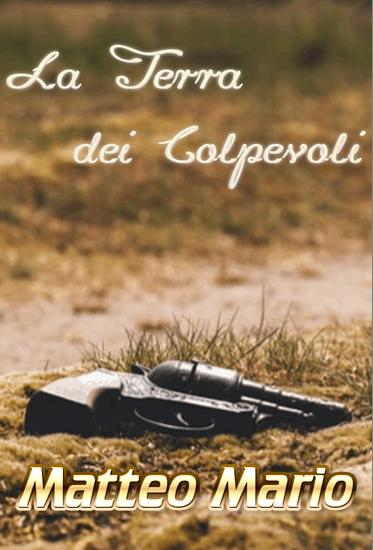Book Cover: La terra dei colpevoli di Matteo Mario - SEGNALAZIONE