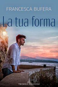 Book Cover: La tua forma di Francesca Bufera - SEGNALAZIONE