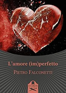 Book Cover: L'amore (im)perfetto di Pietro Falconetti - RECENSIONE