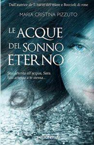 Book Cover: Le acque del sonno eterno di Maria Cristina Pizzuto - RECENSIONE
