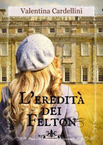 Book Cover: L'Eredità dei Felton di Valentina Cardellini - SEGNALAZIONE