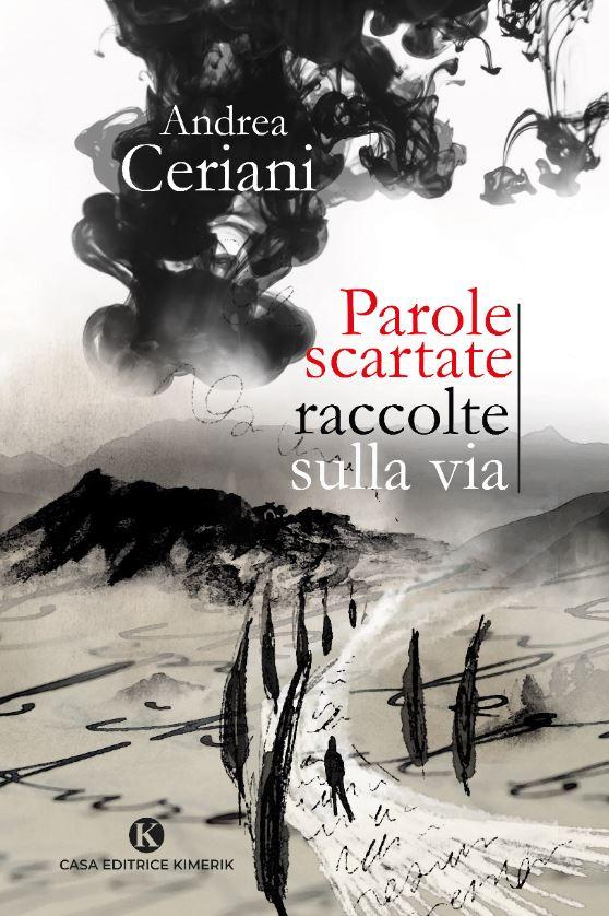 Book Cover: Parole scartate raccolte sulla via di Andrea Ceriani - SEGNALAZIONE