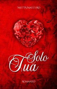 Book Cover: Solo tua di Mietta Maccuro - SEGNALAZIONE