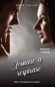 Book Cover: Tornare a respirare di Elisa Larcher - SEGNALAZIONE