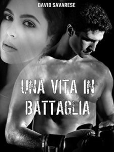Book Cover: Una vita in battaglia di Davide Savarese - SEGNALAZIONE