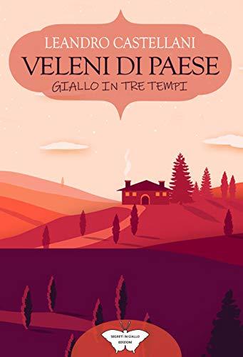 Book Cover: Veleni di paese: giallo in tre tempi di Leandro Castellani - SEGNALAZIONE