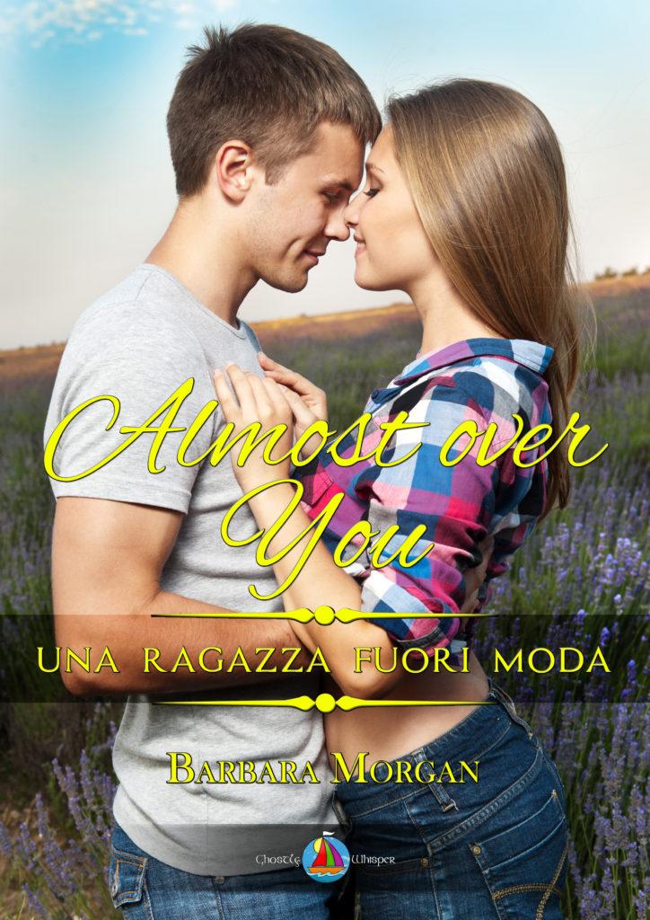 Book Cover: Almost over You - Una ragazza fuori moda di Barbara Morgan - SEGNALAZIONE