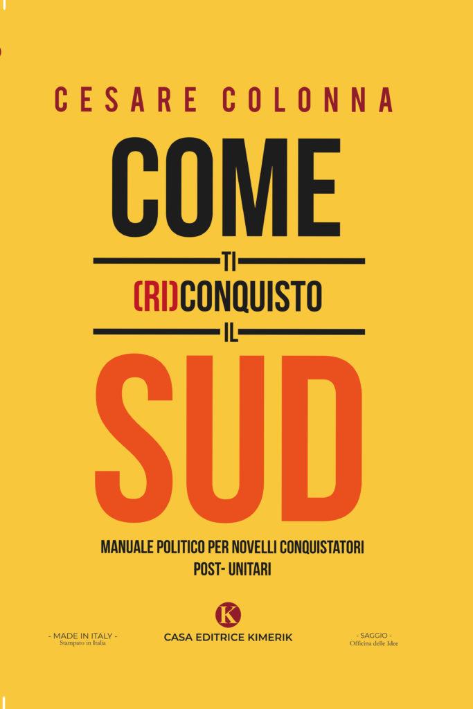 Book Cover: Come ti (ri)conquisto il Sud di Cesare Colonna - SEGNALAZIONE