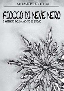 Book Cover: Fiocco di neve nero: I misteri della mente di Steve di Stefano Impellitteri - RECENSIONE