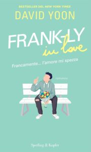 Book Cover: Frank-ly in love: Francamente...l'amore mi spezza di David Yoon - SEGNALAZIONE