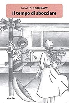 Book Cover: Il tempo di sbocciare di Francesca Baccarini - SEGNALAZIONE