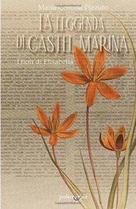 Book Cover: La leggenda di Castel Marina: i fiori di Elisabetta di Maria Cristina Pizzuto - RECENSIONE