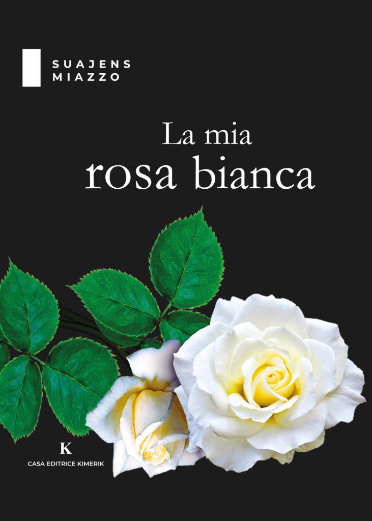 Book Cover: La mia rosa bianca di Suajens Miazzo - SEGNALAZIONE